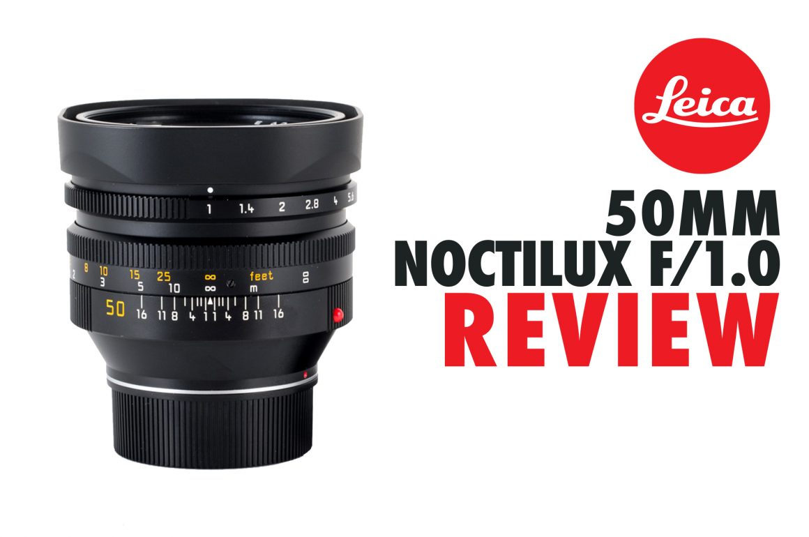 REVIEW – GERMAN MAGIC, THE LEICA 50MM NOCTILUX F/1.0